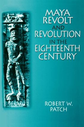 Maya Revolt and Revolution in the Eighteenth Century: 1st Edition (Paperback) book cover