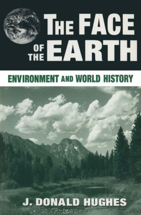 The Face of the Earth: Environment and World History: Environment and World History, 1st Edition (Paperback) book cover