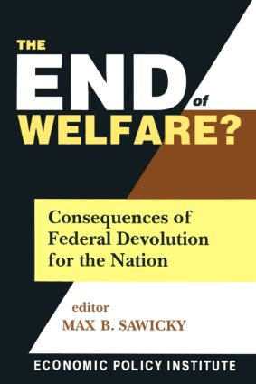 The End of Welfare?: Consequences of Federal Devolution for the Nation: Consequences of Federal Devolution for the Nation, 1st Edition (Paperback) book cover