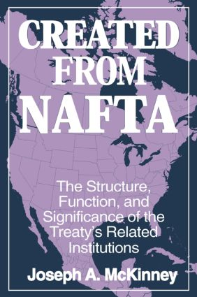 Created from NAFTA: The Structure, Function and Significance of the Treaty's Related Institutions: The Structure, Function and Significance of the Treaty's Related Institutions, 1st Edition (Paperback) book cover