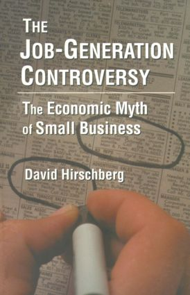 The Job-Generation Controversy: The Economic Myth of Small Business: The Economic Myth of Small Business, 1st Edition (Paperback) book cover