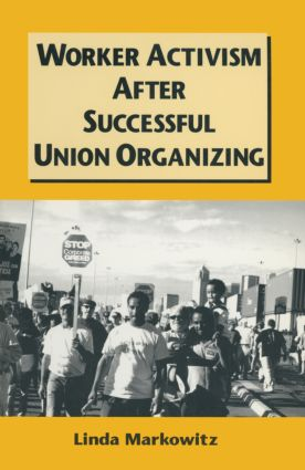 Worker Activism After Successful Union Organizing: 1st Edition (Paperback) book cover