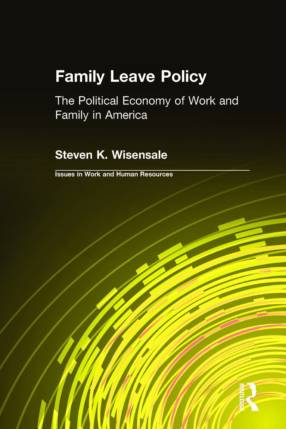 Family Leave Policy: The Political Economy of Work and Family in America: The Political Economy of Work and Family in America, 1st Edition (Paperback) book cover