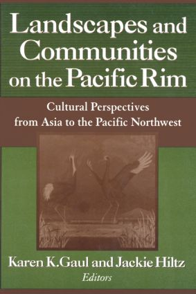 Landscapes and Communities on the Pacific Rim: From Asia to the Pacific Northwest: From Asia to the Pacific Northwest, 1st Edition (Hardback) book cover