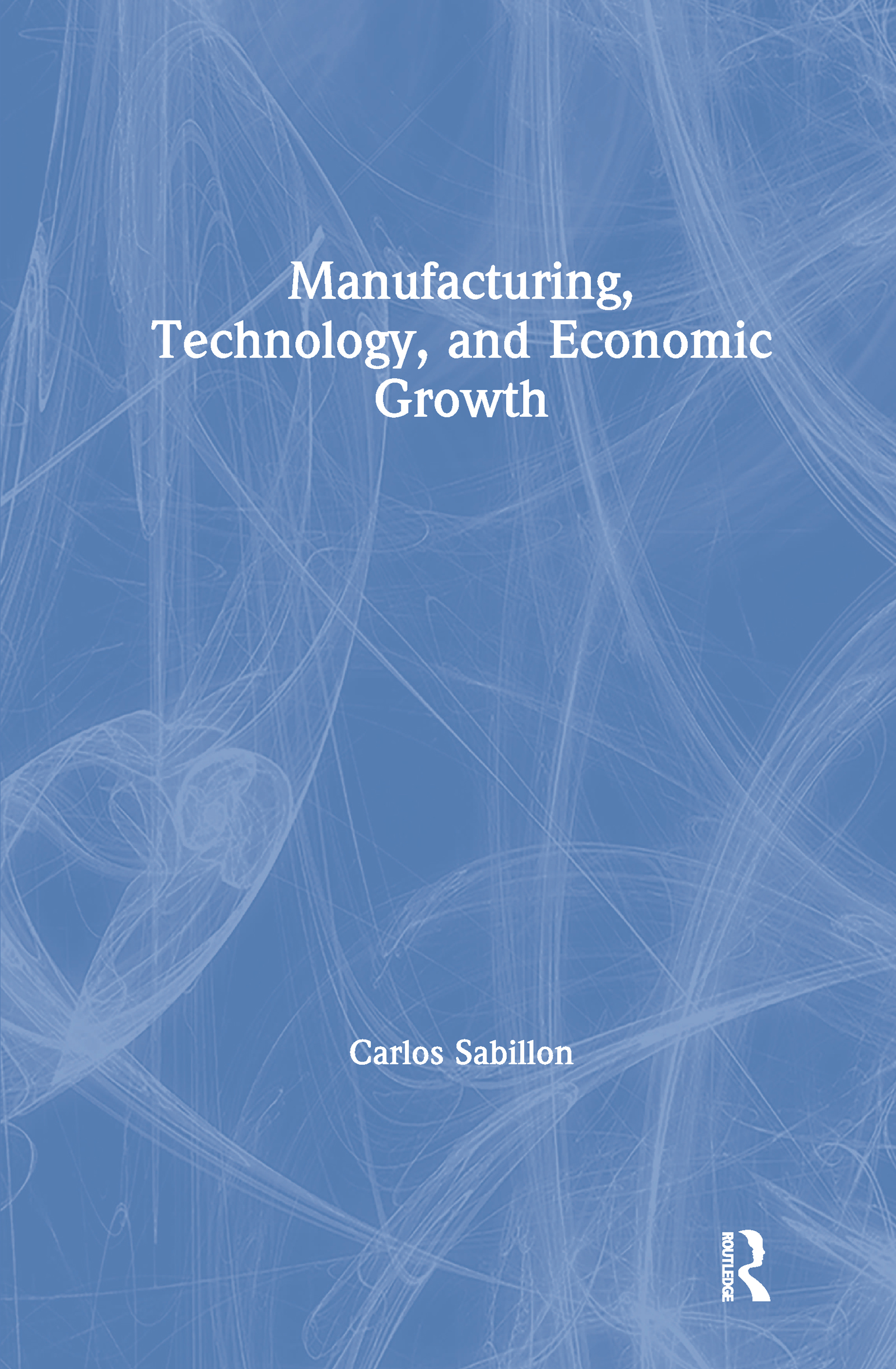 Manufacturing, Technology, and Economic Growth: 1st Edition (Hardback) book cover