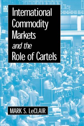 International Commodity Markets and the Role of Cartels: 1st Edition (Paperback) book cover