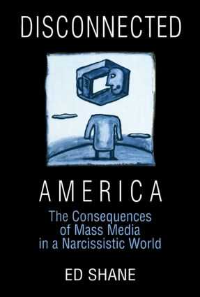 Disconnected America: The Future of Mass Media in a Narcissistic Society: The Future of Mass Media in a Narcissistic Society, 1st Edition (Paperback) book cover