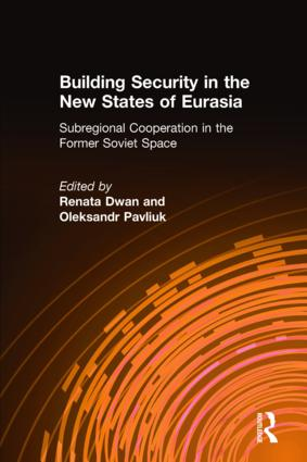 Building Security in the New States of Eurasia: Subregional Cooperation in the Former Soviet Space: Subregional Cooperation in the Former Soviet Space, 1st Edition (Hardback) book cover