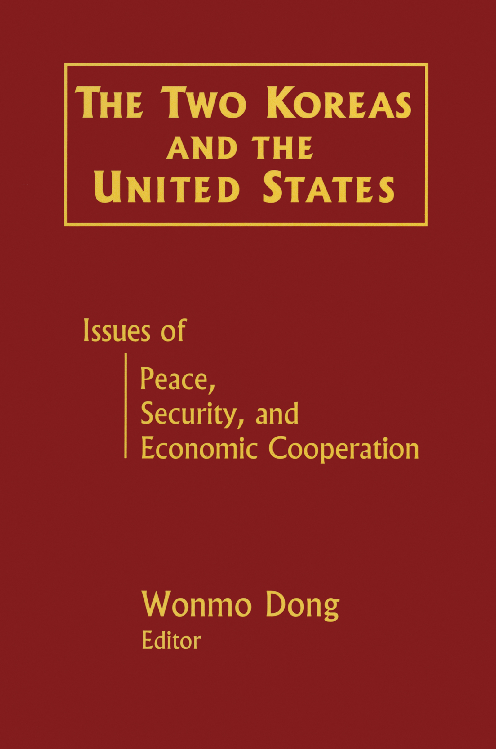 The Two Koreas and the United States: Issues of Peace, Security and Economic Cooperation: Issues of Peace, Security and Economic Cooperation, 1st Edition (Paperback) book cover