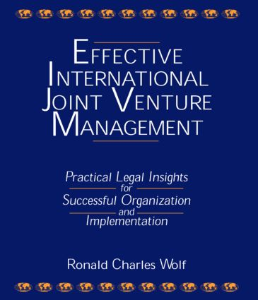 Effective International Joint Venture Management: Practical Legal Insights for Successful Organization and Implementation: Practical Legal Insights for Successful Organization and Implementation, 1st Edition (Hardback) book cover