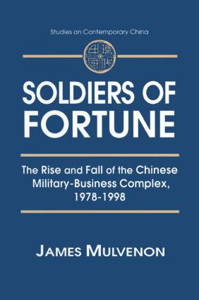 Soldiers of Fortune: The Rise and Fall of the Chinese Military-Business Complex, 1978-1998: The Rise and Fall of the Chinese Military-Business Complex, 1978-1998, 1st Edition (Paperback) book cover