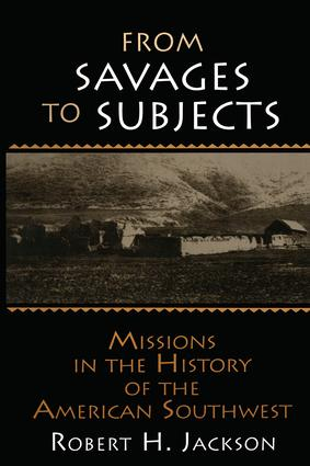From Savages to Subjects: Missions in the History of the American Southwest, 1st Edition (Paperback) book cover