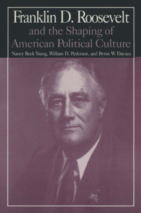 M.E.Sharpe Library of Franklin D.Roosevelt Studies: v. 1: Franklin D.Roosevelt and the Shaping of American Political Culture: 1st Edition (Paperback) book cover
