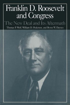 The M.E.Sharpe Library of Franklin D.Roosevelt Studies: v. 2: Franklin D.Roosevelt and Congress - The New Deal and it's Aftermath, 1st Edition (Paperback) book cover