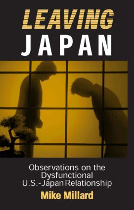 Leaving Japan: Observations on a Dysfunctional U.S.-Japan Relationship: Observations on a Dysfunctional U.S.-Japan Relationship, 1st Edition (Paperback) book cover