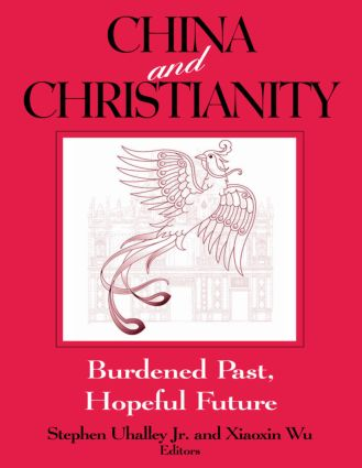 China and Christianity: Burdened Past, Hopeful Future: Burdened Past, Hopeful Future, 1st Edition (Paperback) book cover