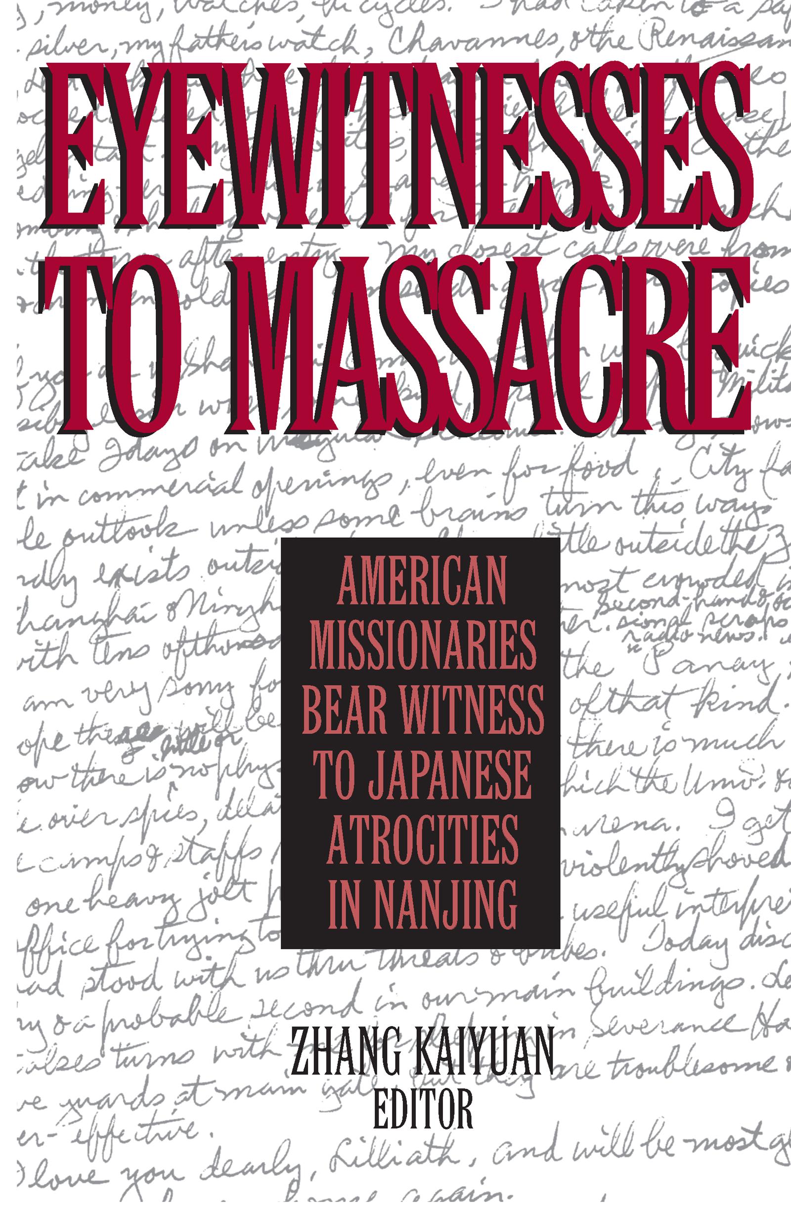 Eyewitnesses to Massacre: American Missionaries Bear Witness to Japanese Atrocities in Nanjing
