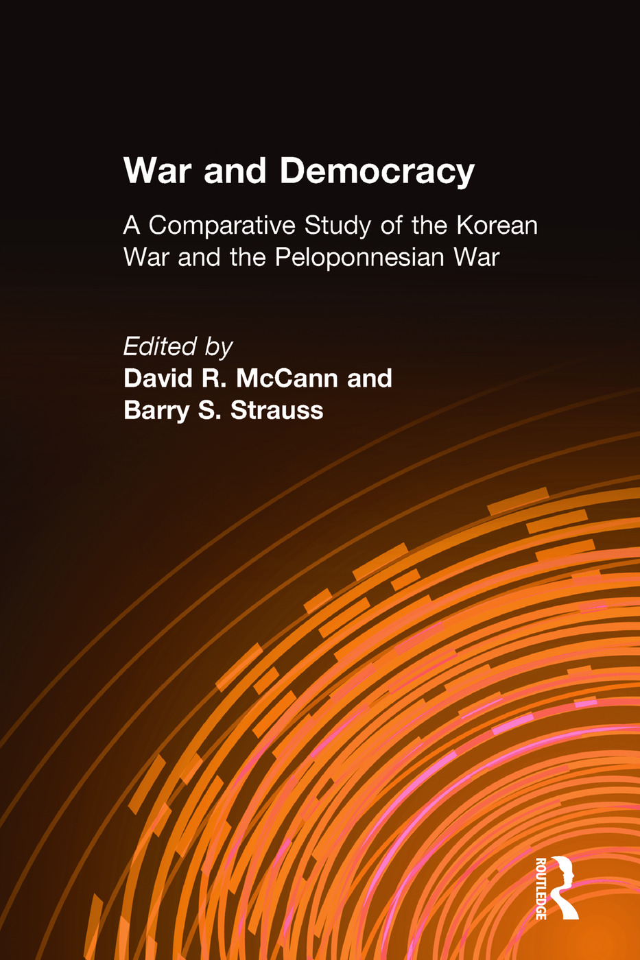 War and Democracy: A Comparative Study of the Korean War and the Peloponnesian War: A Comparative Study of the Korean War and the Peloponnesian War, 1st Edition (Hardback) book cover