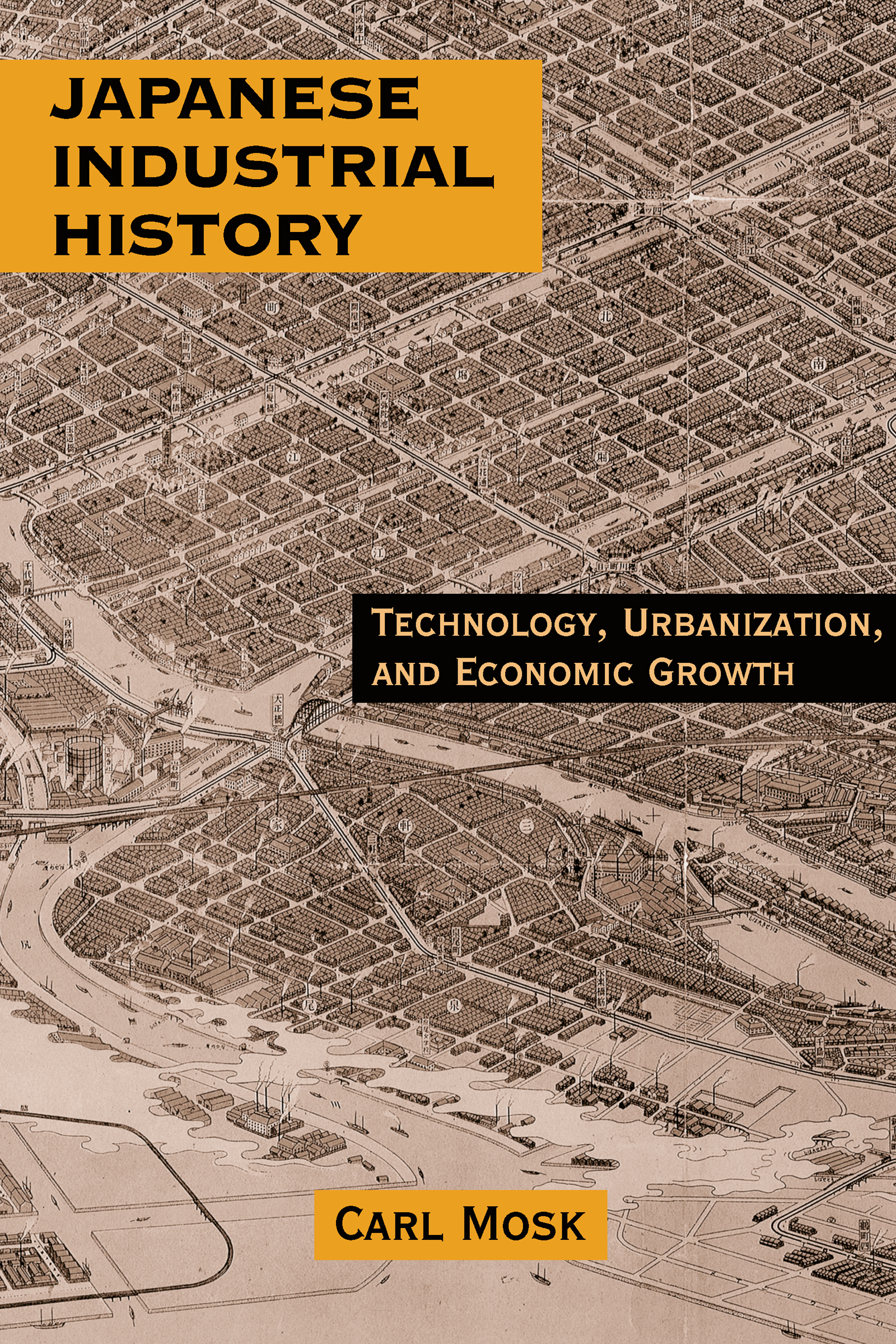 Japanese Industrial History: Technology, Urbanization and Economic Growth: Technology, Urbanization and Economic Growth, 1st Edition (Paperback) book cover