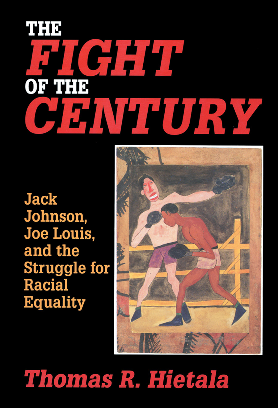 Fight of the Century: Jack Johnson, Joe Louis, and the Struggle for Racial Equality book cover