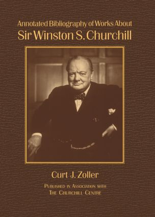Annotated Bibliography of Works About Sir Winston S. Churchill: 1st Edition (Hardback) book cover