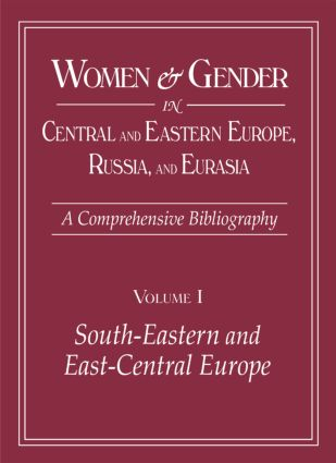 Women and Gender in Central and Eastern Europe, Russia, and Eurasia: A Comprehensive Bibliography Volume I: Southeastern and East Central Europe (Edited by Irina Livezeanu with June Pachuta Farris) Volume II: Russia, the Non-Russian Peoples of the Russian book cover