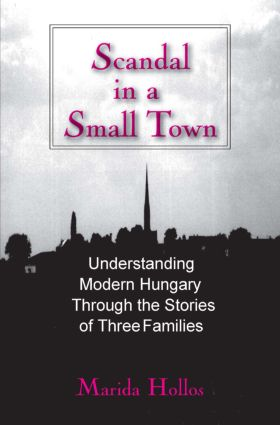 A Scandal in Tiszadomb: Understanding Modern Hungary Through the History of Three Families: Understanding Modern Hungary Through the History of Three Families, 1st Edition (Hardback) book cover