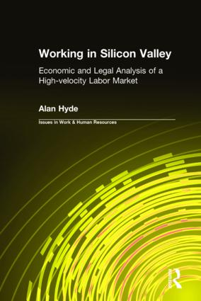 Working in Silicon Valley: Economic and Legal Analysis of a High-velocity Labor Market: Economic and Legal Analysis of a High-velocity Labor Market, 1st Edition (Hardback) book cover