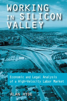 Working in Silicon Valley: Economic and Legal Analysis of a High-velocity Labor Market: Economic and Legal Analysis of a High-velocity Labor Market, 1st Edition (Paperback) book cover