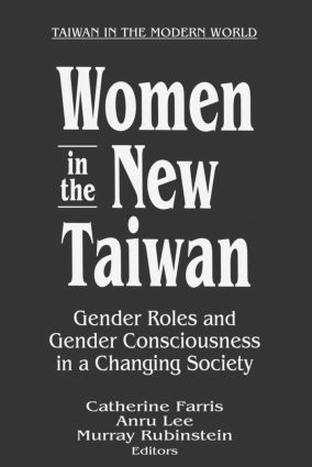 Women in the New Taiwan: Gender Roles and Gender Consciousness in a Changing Society: Gender Roles and Gender Consciousness in a Changing Society book cover