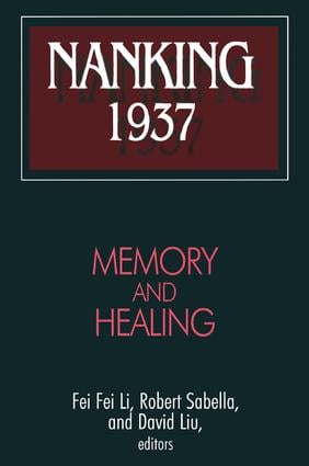 Nanking 1937: Memory and Healing: Memory and Healing, 1st Edition (Paperback) book cover
