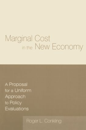 Marginal Cost in the New Economy: A Proposal for a Uniform Approach to Policy Evaluations: A Proposal for a Uniform Approach to Policy Evaluations, 1st Edition (Paperback) book cover