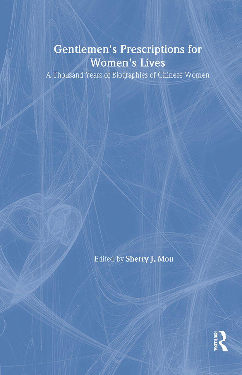 Gentlemen's Prescriptions for Women's Lives: A Thousand Years of Biographies of Chinese Women: A Thousand Years of Biographies of Chinese Women, 1st Edition (Hardback) book cover