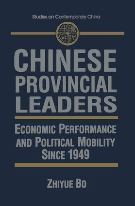 Chinese Provincial Leaders: Economic Performance and Political Mobility Since 1949: Economic Performance and Political Mobility Since 1949, 1st Edition (Hardback) book cover