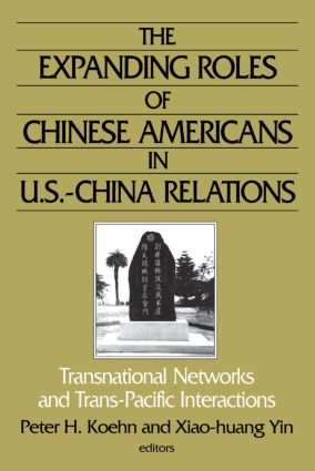 The Expanding Roles of Chinese Americans in U.S.-China Relations: Transnational Networks and Trans-Pacific Interactions: Transnational Networks and Trans-Pacific Interactions, 1st Edition (Paperback) book cover