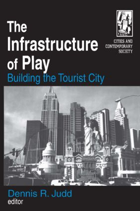 The Infrastructure of Play: Building the Tourist City: Building the Tourist City, 1st Edition (Paperback) book cover