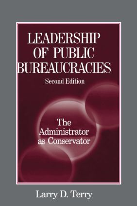Leadership of Public Bureaucracies: The Administrator as Conservator: The Administrator as Conservator, 2nd Edition (Paperback) book cover