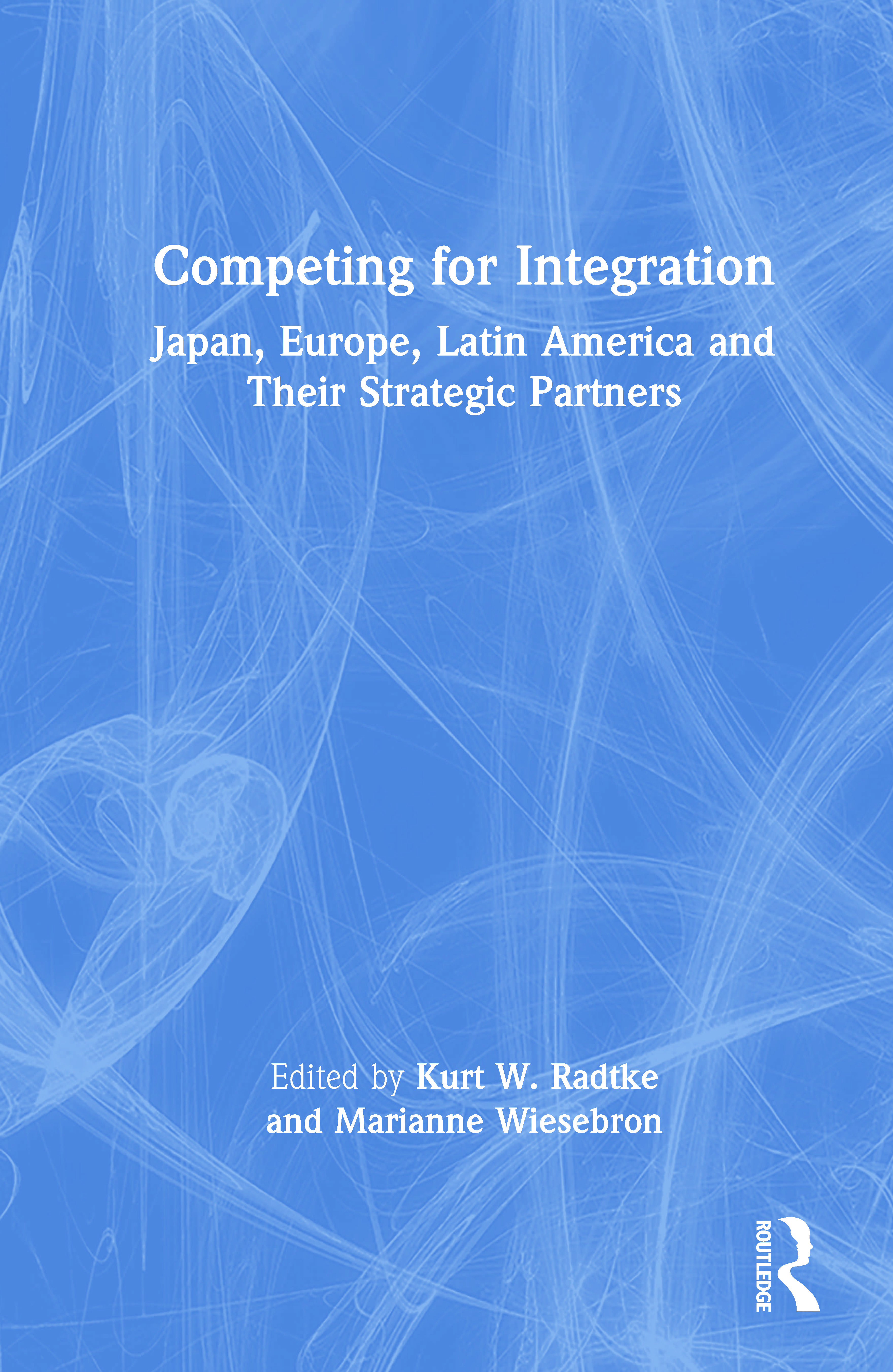 Competing for Integration: Japan, Europe, Latin America and Their Strategic Partners: Japan, Europe, Latin America and Their Strategic Partners, 1st Edition (Hardback) book cover