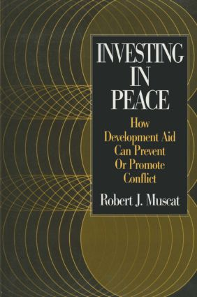 Investing in Peace: How Development Aid Can Prevent or Promote Conflict: How Development Aid Can Prevent or Promote Conflict, 1st Edition (Paperback) book cover