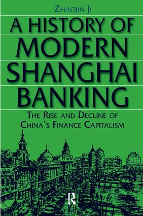 A History of Modern Shanghai Banking: The Rise and Decline of China's Financial Capitalism: The Rise and Decline of China's Financial Capitalism, 1st Edition (Paperback) book cover
