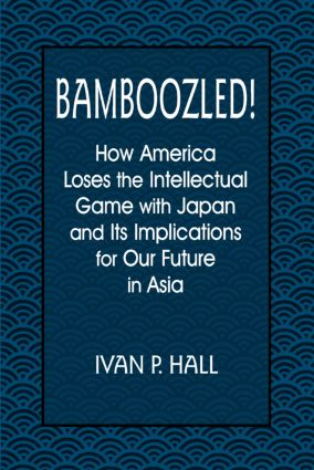 Bamboozled!: How America Loses the Intellectual Game with Japan and Its Implications for Our Future in Asia: How America Loses the Intellectual Game with Japan and Its Implications for Our Future in Asia, 1st Edition (Paperback) book cover