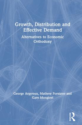 Growth, Distribution and Effective Demand: Alternatives to Economic Orthodoxy: Alternatives to Economic Orthodoxy book cover