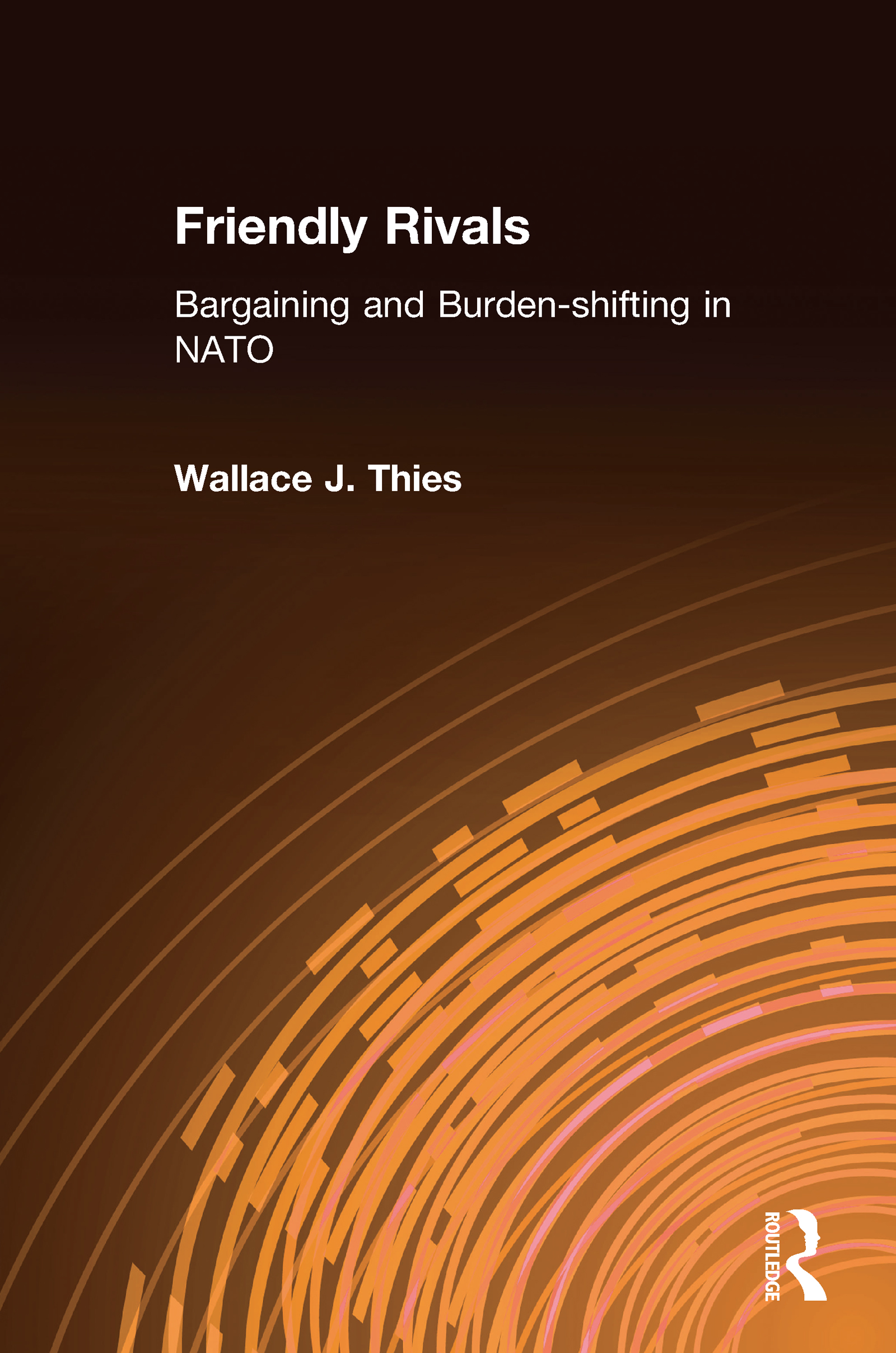 Friendly Rivals: Bargaining and Burden-shifting in NATO: Bargaining and Burden-shifting in NATO, 1st Edition (Hardback) book cover
