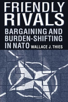 Friendly Rivals: Bargaining and Burden-shifting in NATO: Bargaining and Burden-shifting in NATO, 1st Edition (e-Book) book cover