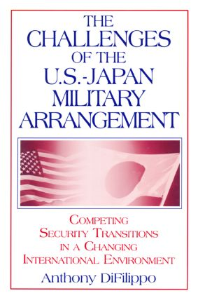 The Challenges of the US-Japan Military Arrangement: Competing Security Transitions in a Changing International Environment: Competing Security Transitions in a Changing International Environment, 1st Edition (Hardback) book cover