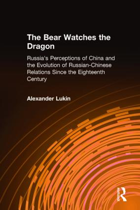 The Bear Watches the Dragon: Russia's Perceptions of China and the Evolution of Russian-Chinese Relations Since the Eighteenth Century: Russia's Perceptions of China and the Evolution of Russian-Chinese Relations Since the Eighteenth Century, 1st Edition (Hardback) book cover