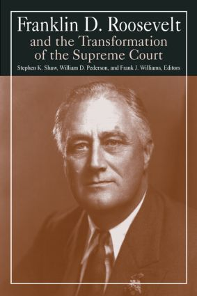 Franklin D. Roosevelt and the Transformation of the Supreme Court: 1st Edition (Paperback) book cover