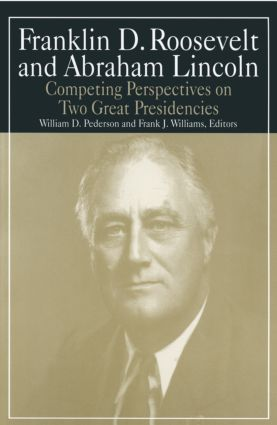 Franklin D.Roosevelt and Abraham Lincoln: Competing Perspectives on Two Great Presidencies: Competing Perspectives on Two Great Presidencies, 1st Edition (Paperback) book cover