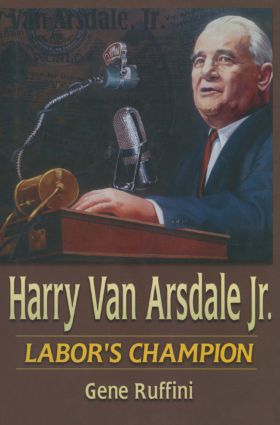 Harry Van Arsdale, Jr.: Labor's Champion: Labor's Champion, 1st Edition (Hardback) book cover