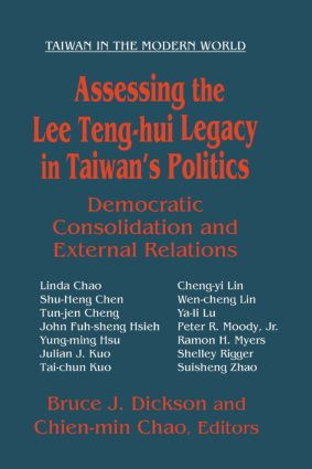 Assessing the Lee Teng-hui Legacy in Taiwan's Politics: Democratic Consolidation and External Relations: Democratic Consolidation and External Relations, 1st Edition (Paperback) book cover